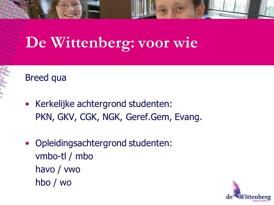 De Wittenberg: voor wie Breed qua Kerkelijke achtergrond studenten: PKN, GKV, CGK, NGK, Geref.Gem, Evang.