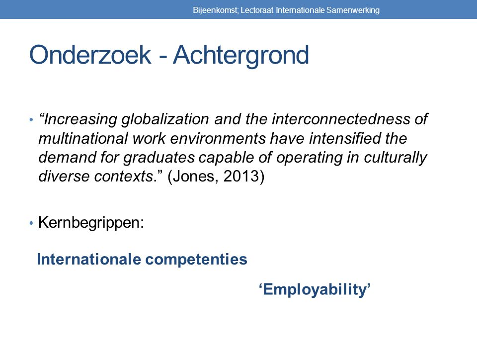 "Onderzoek - Achtergrond ""Increasing globalization and the interconnectedness of multinational work environments have intensified the demand for gradua"