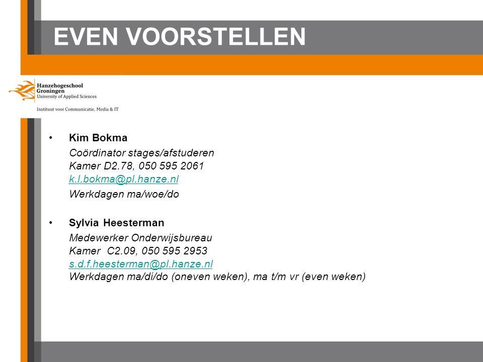 EVEN VOORSTELLEN Kim Bokma Coördinator stages/afstuderen Kamer D2.78, 050 595 2061 k.l.bokma@pl.hanze.nl k.l.bokma@pl.hanze.nl Werkdagen ma/woe/do Sylvia Heesterman Medewerker Onderwijsbureau Kamer C2.09, 050 595 2953 s.d.f.heesterman@pl.hanze.nl Werkdagen ma/di/do (oneven weken), ma t/m vr (even weken) s.d.f.heesterman@pl.hanze.nl