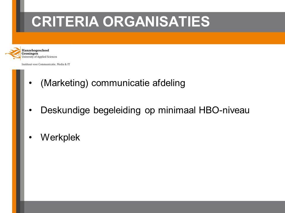 CRITERIA ORGANISATIES (Marketing) communicatie afdeling Deskundige begeleiding op minimaal HBO-niveau Werkplek