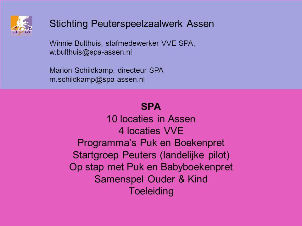 SPA 10 locaties in Assen 4 locaties VVE Programma's Puk en Boekenpret Startgroep Peuters (landelijke pilot) Op stap met Puk en Babyboekenpret Samenspe