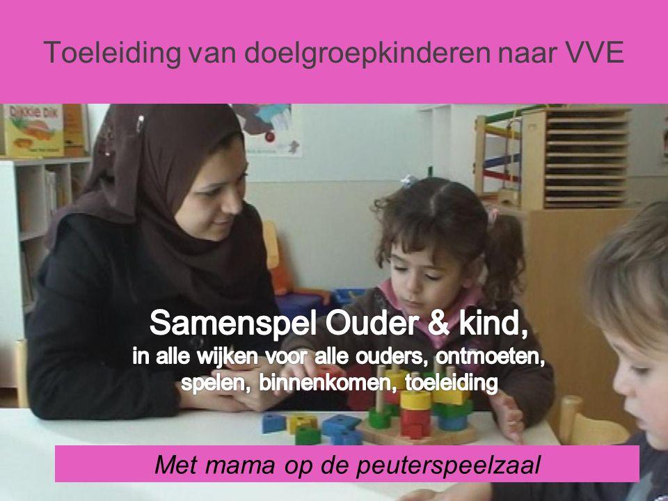 Toeleiding van doelgroepkinderen naar VVE Met mama op de peuterspeelzaal