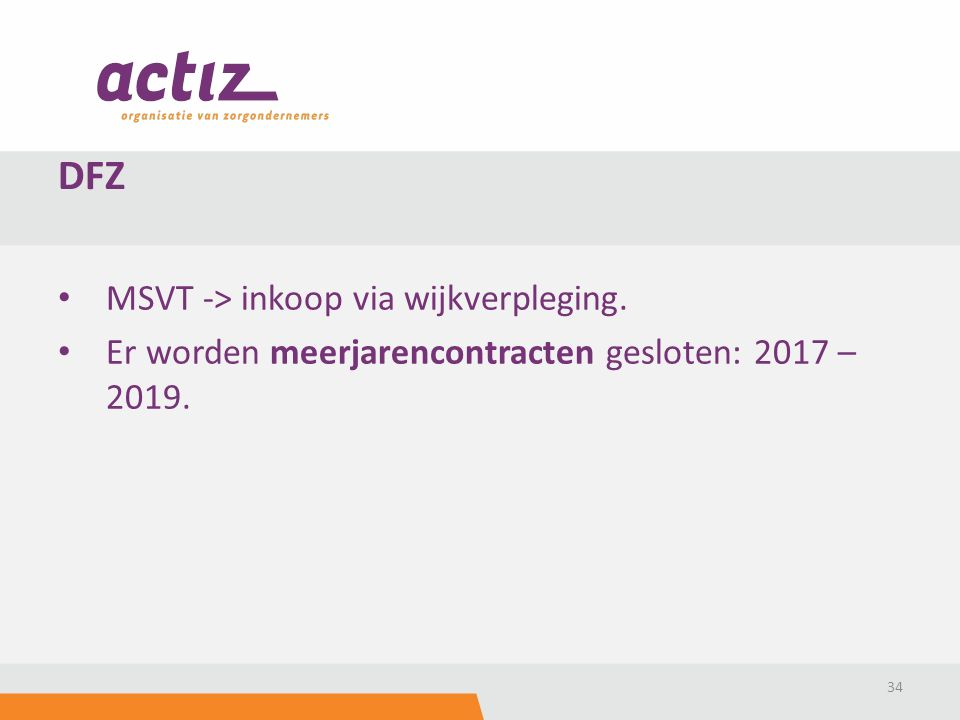 MSVT -> inkoop via wijkverpleging. Er worden meerjarencontracten gesloten: 2017 – 2019. 34 DFZ