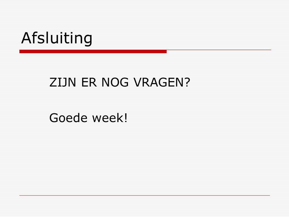 Afsluiting ZIJN ER NOG VRAGEN Goede week!