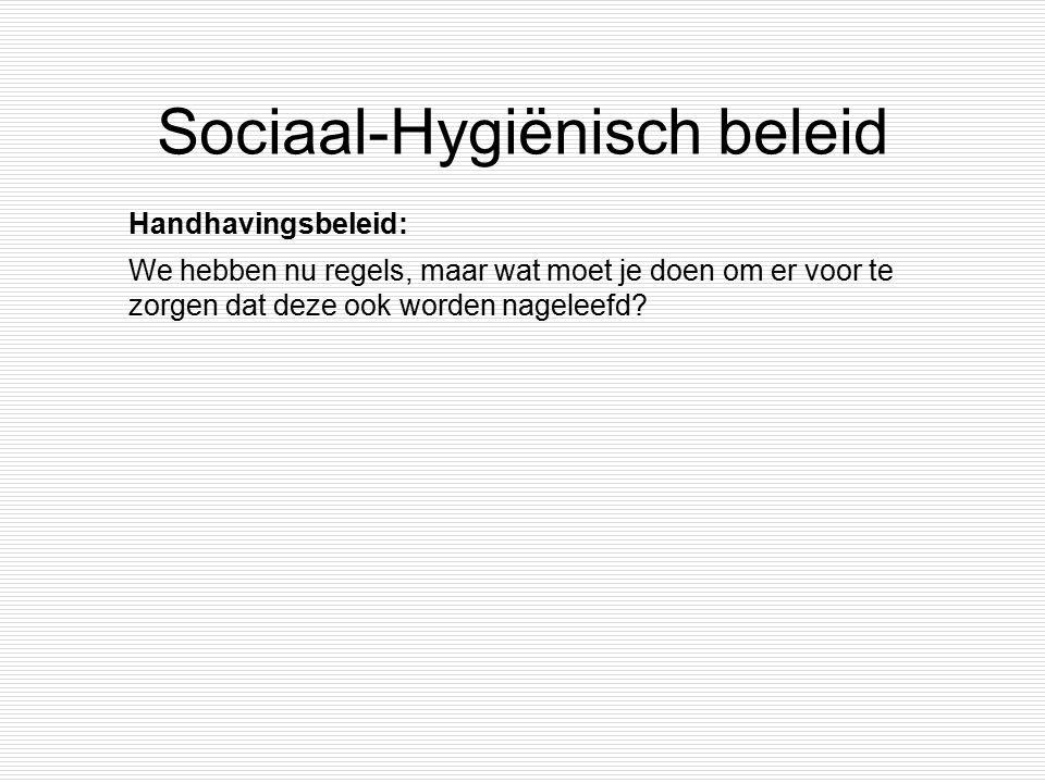 Sociaal-Hygiënisch beleid Handhavingsbeleid: We hebben nu regels, maar wat moet je doen om er voor te zorgen dat deze ook worden nageleefd