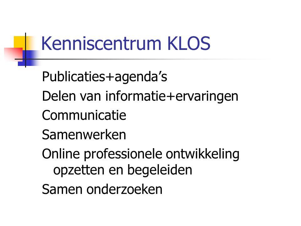 Kenniscentrum KLOS Publicaties+agenda's Delen van informatie+ervaringen Communicatie Samenwerken Online professionele ontwikkeling opzetten en begeleiden Samen onderzoeken