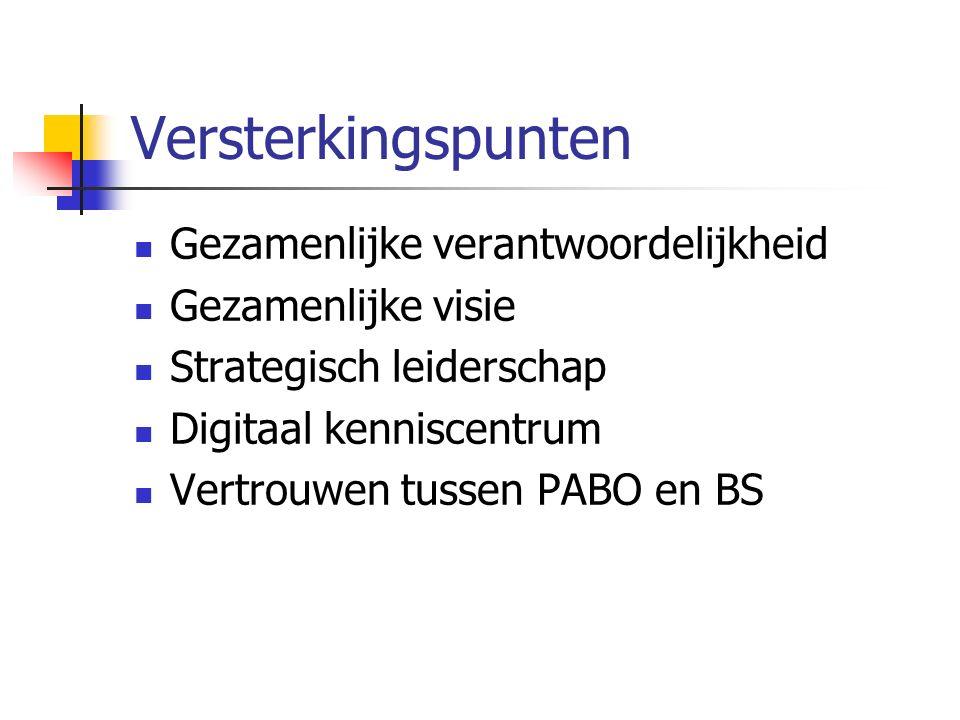 Versterkingspunten Gezamenlijke verantwoordelijkheid Gezamenlijke visie Strategisch leiderschap Digitaal kenniscentrum Vertrouwen tussen PABO en BS