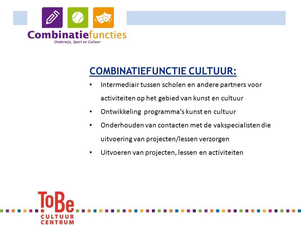 COMBINATIEFUNCTIE CULTUUR: Intermediair tussen scholen en andere partners voor activiteiten op het gebied van kunst en cultuur Ontwikkeling programma's kunst en cultuur Onderhouden van contacten met de vakspecialisten die uitvoering van projecten/lessen verzorgen Uitvoeren van projecten, lessen en activiteiten