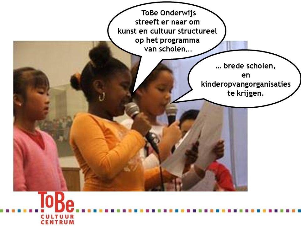 Bijdragen aan persoonlijke ontwikkeling, aan tontwikkeling ToBe Onderwijs streeft er naar om kunst en cultuur structureel op het programma van scholen