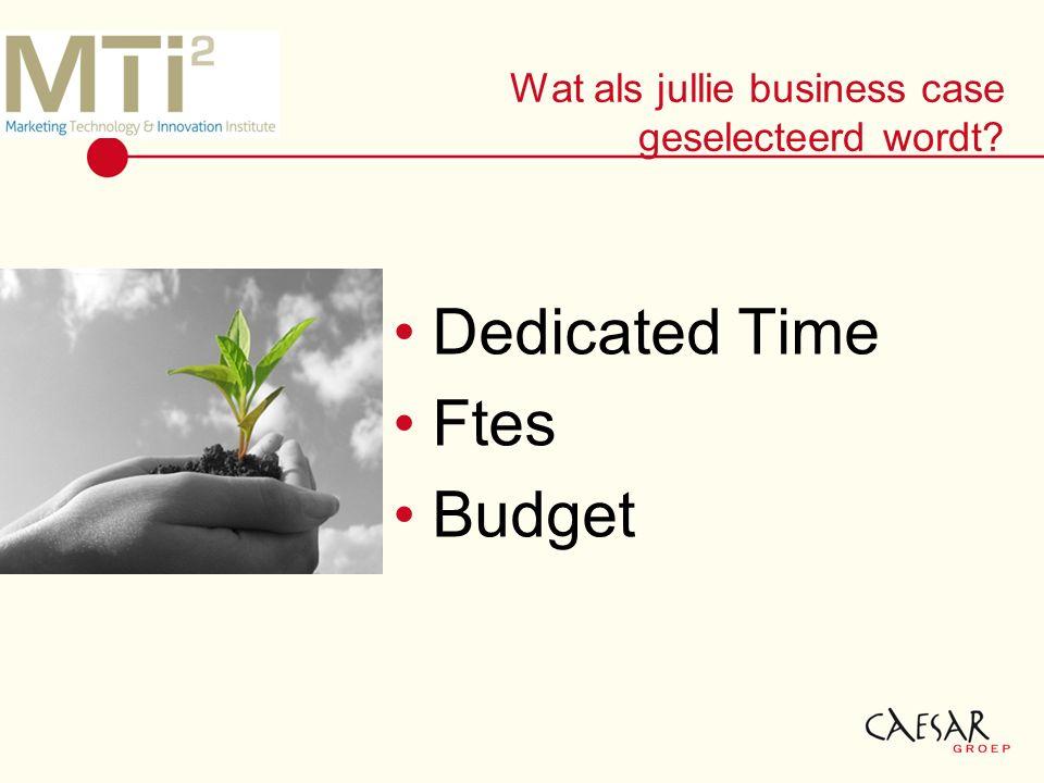 Wat als jullie business case geselecteerd wordt Dedicated Time Ftes Budget