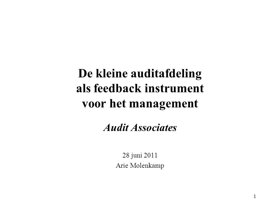 De kleine auditafdeling als feedback instrument voor het management Audit Associates 28 juni 2011 Arie Molenkamp 1