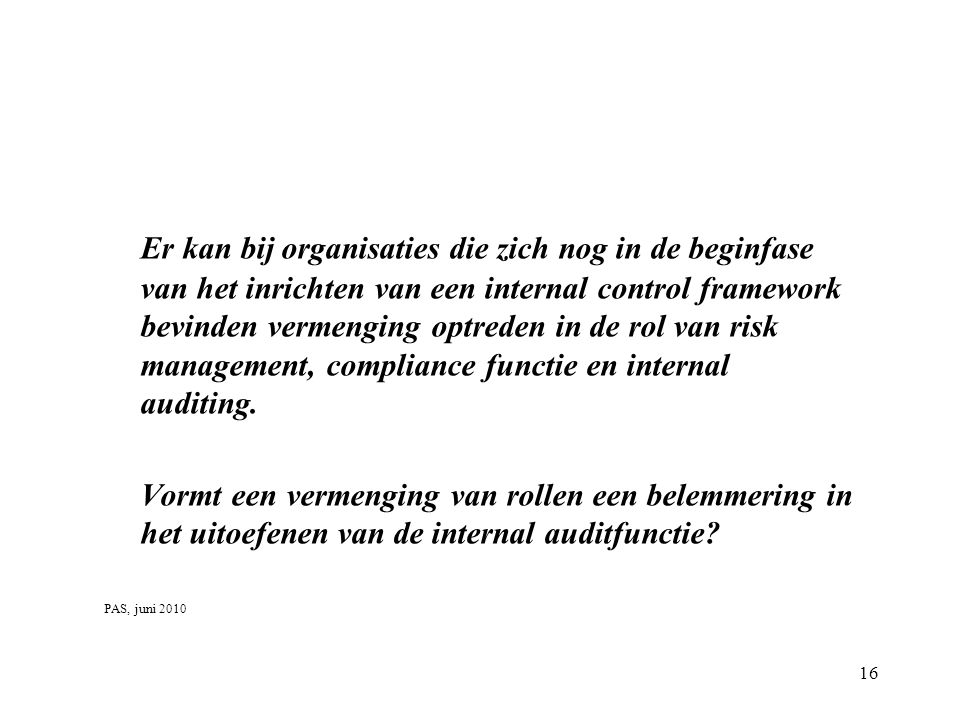 Er kan bij organisaties die zich nog in de beginfase van het inrichten van een internal control framework bevinden vermenging optreden in de rol van risk management, compliance functie en internal auditing.