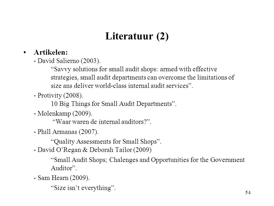 "Literatuur (2) Artikelen: - David Salierno (2003). ""Savvy solutions for small audit shops: armed with effective strategies, small audit departments ca"