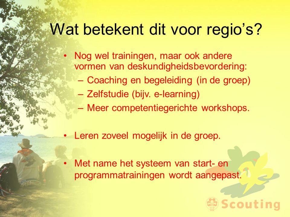 Wat betekent dit voor regio's? Nog wel trainingen, maar ook andere vormen van deskundigheidsbevordering: –Coaching en begeleiding (in de groep) –Zelfs