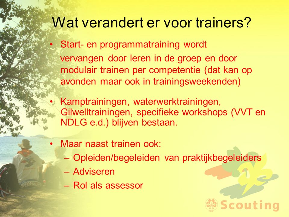 Wat verandert er voor trainers? Start- en programmatraining wordt vervangen door leren in de groep en door modulair trainen per competentie (dat kan o