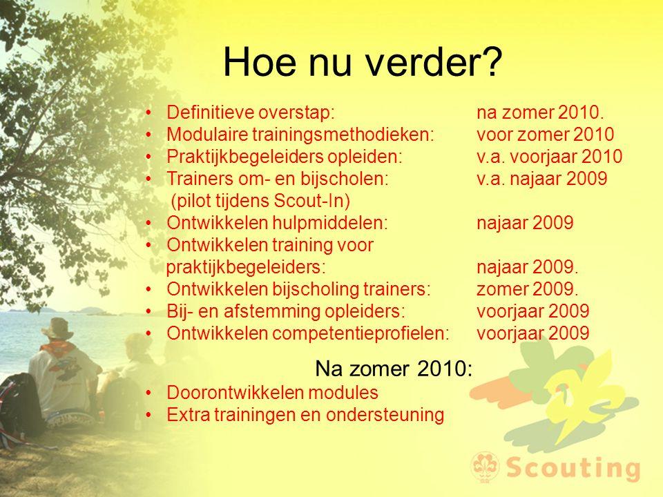Hoe nu verder? Definitieve overstap:na zomer 2010. Modulaire trainingsmethodieken:voor zomer 2010 Praktijkbegeleiders opleiden:v.a. voorjaar 2010 Trai