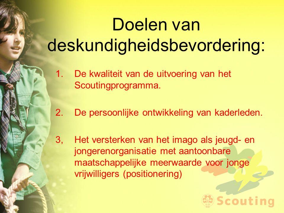 Doelen van deskundigheidsbevordering: 1.De kwaliteit van de uitvoering van het Scoutingprogramma. 2.De persoonlijke ontwikkeling van kaderleden. 3,Het