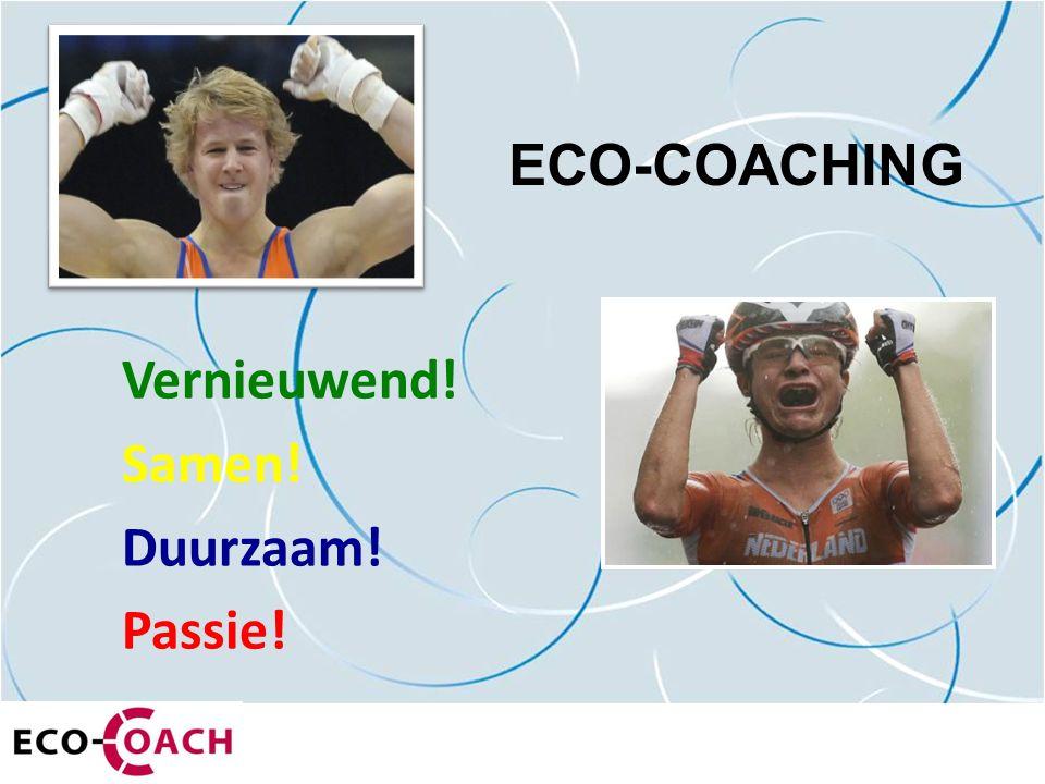 ECO-COACHING Vernieuwend! Samen! Duurzaam! Passie!