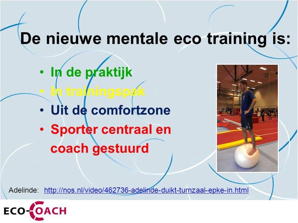De nieuwe mentale eco training is: In de praktijk In trainingspak Uit de comfortzone Sporter centraal en coach gestuurd http://nos.nl/video/462736-ade