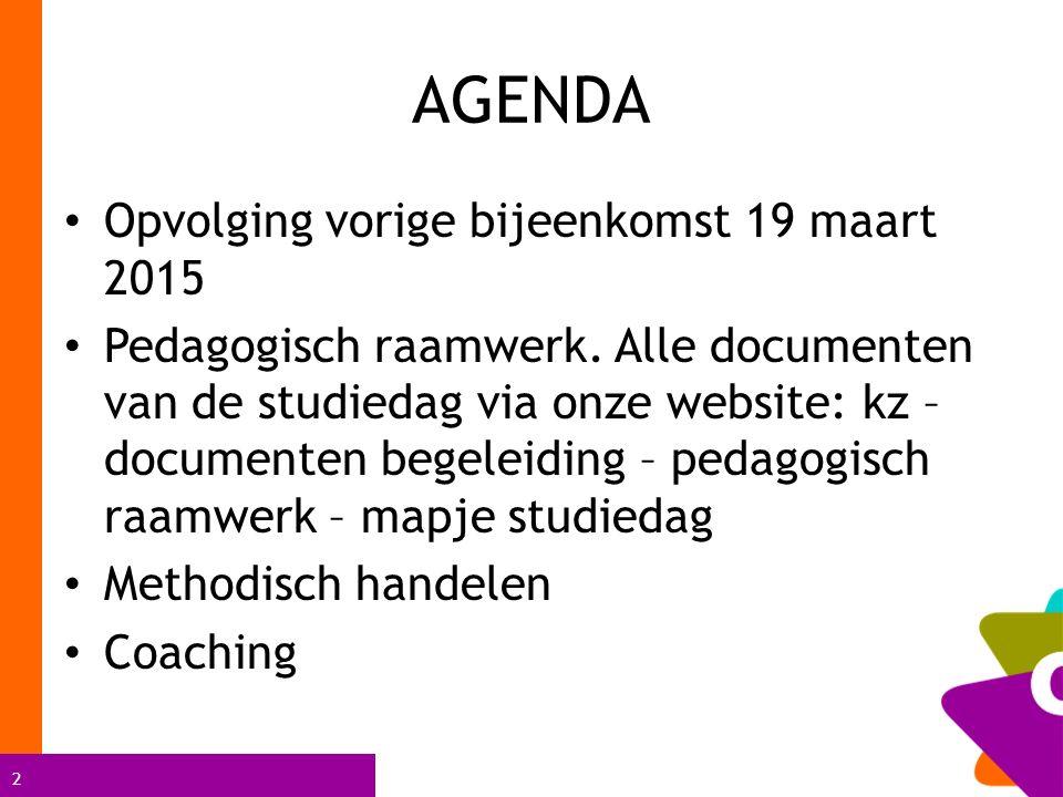 2 AGENDA Opvolging vorige bijeenkomst 19 maart 2015 Pedagogisch raamwerk. Alle documenten van de studiedag via onze website: kz – documenten begeleidi