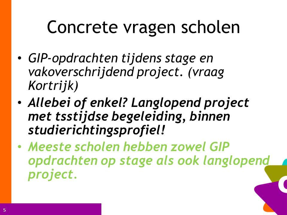 5 Concrete vragen scholen GIP-opdrachten tijdens stage en vakoverschrijdend project. (vraag Kortrijk) Allebei of enkel? Langlopend project met tsstijd