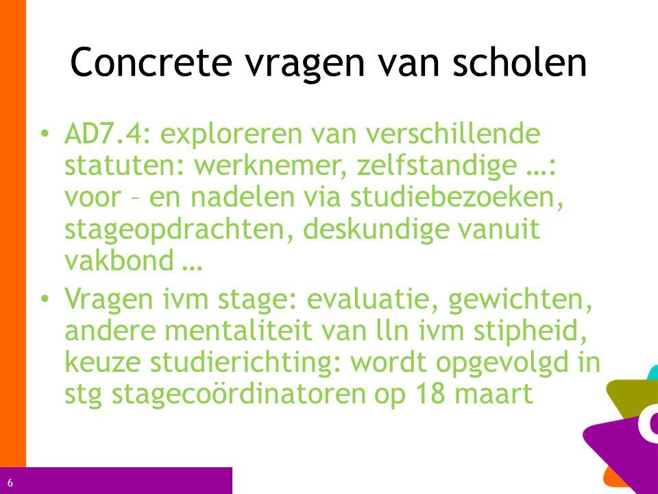 6 Concrete vragen van scholen AD7.4: exploreren van verschillende statuten: werknemer, zelfstandige …: voor – en nadelen via studiebezoeken, stageopdr