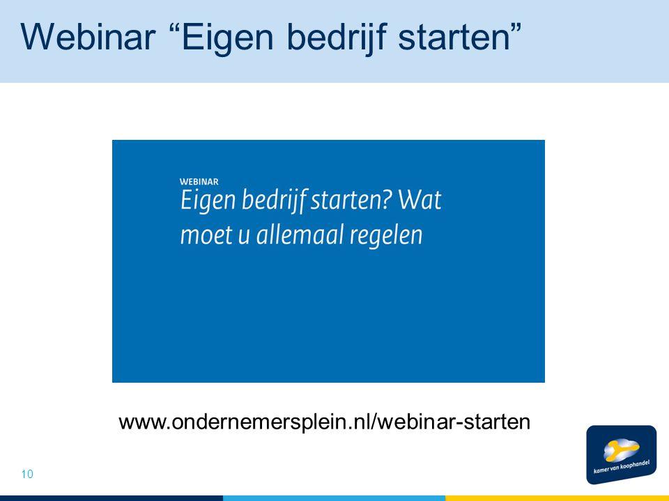 """Webinar """"Eigen bedrijf starten"""" 10 www.ondernemersplein.nl/webinar-starten"""
