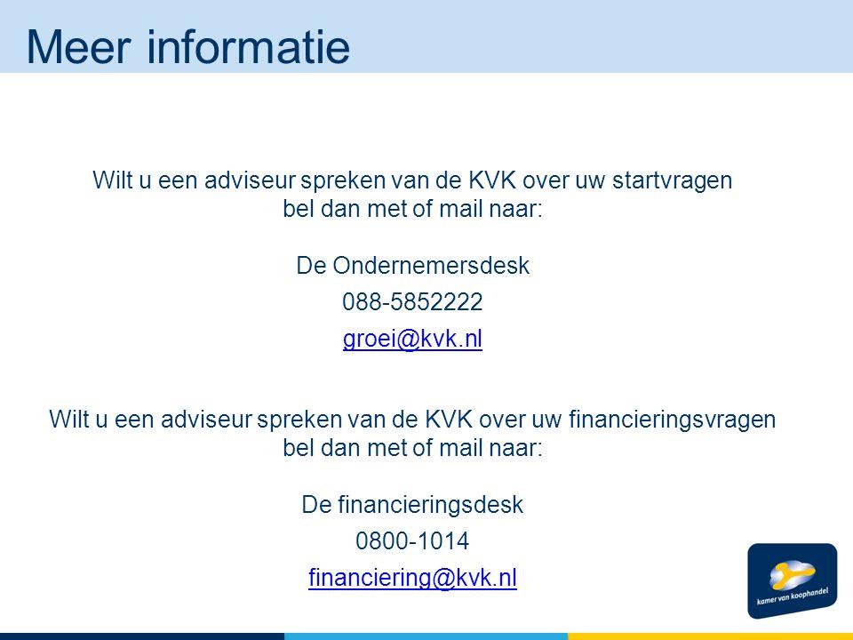 Meer informatie Wilt u een adviseur spreken van de KVK over uw startvragen bel dan met of mail naar: De Ondernemersdesk 088-5852222 groei@kvk.nl Wilt