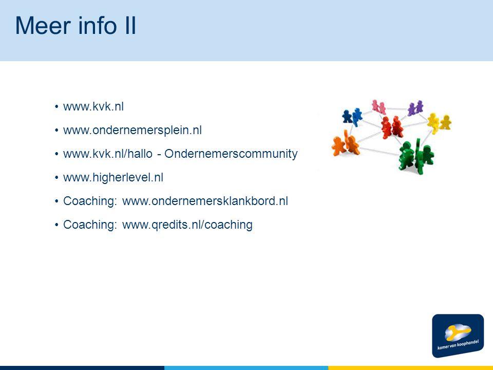 www.kvk.nl www.ondernemersplein.nl www.kvk.nl/hallo - Ondernemerscommunity www.higherlevel.nl Coaching: www.ondernemersklankbord.nl Coaching: www.qred