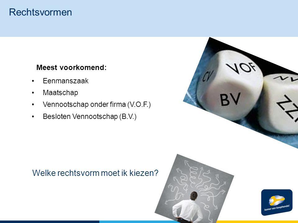 Eenmanszaak Maatschap Vennootschap onder firma (V.O.F.) Besloten Vennootschap (B.V.) Rechtsvormen Meest voorkomend: Welke rechtsvorm moet ik kiezen?