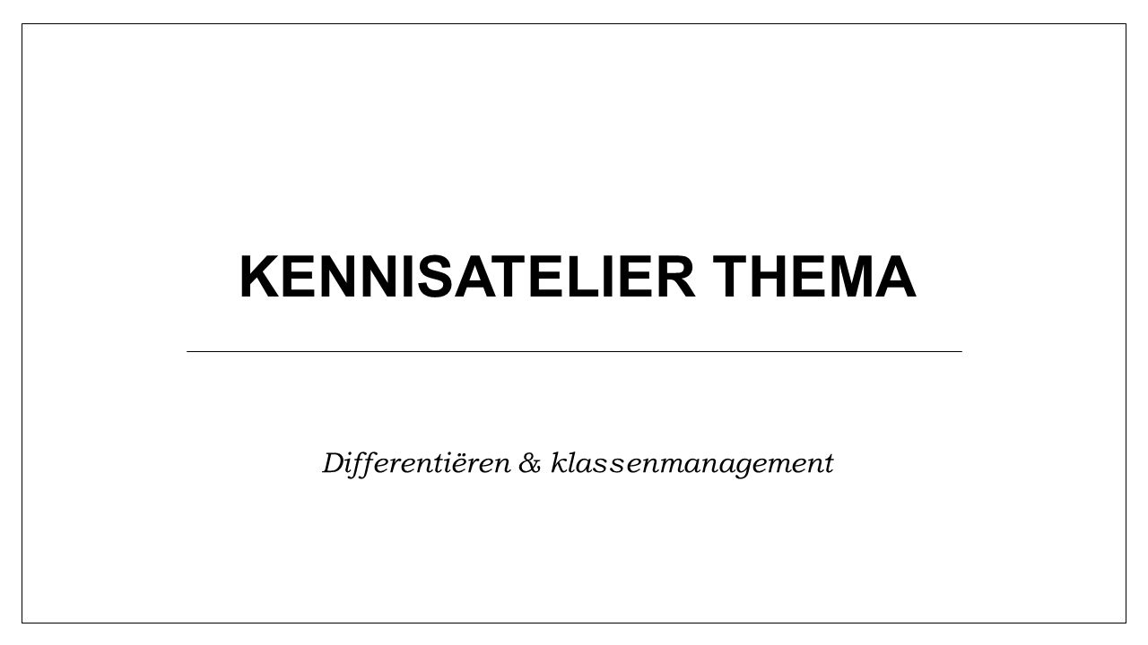 KENNISATELIER THEMA Differentiëren & klassenmanagement