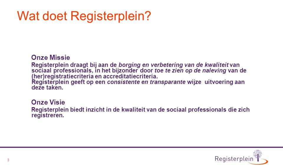 3 Wat doet Registerplein? Onze Missie Registerplein draagt bij aan de borging en verbetering van de kwaliteit van sociaal professionals, in het bijzon