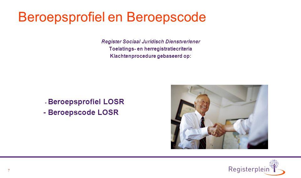 7 Beroepsprofiel en Beroepscode Register Sociaal Juridisch Dienstverlener Toelatings- en herregistratiecriteria Klachtenprocedure gebaseerd op: - Bero