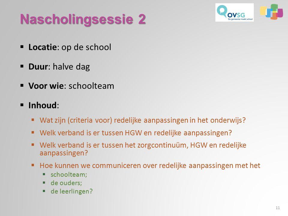  Locatie: op de school  Duur: halve dag  Voor wie: schoolteam  Inhoud:  Wat zijn (criteria voor) redelijke aanpassingen in het onderwijs.