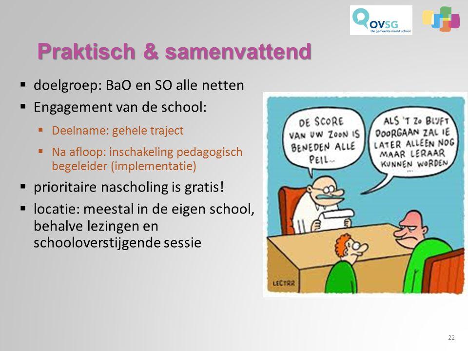Praktisch & samenvattend  doelgroep: BaO en SO alle netten  Engagement van de school:  Deelname: gehele traject  Na afloop: inschakeling pedagogisch begeleider (implementatie)  prioritaire nascholing is gratis.