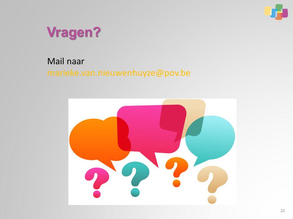 Vragen? 23 Mail naar marieke.van.nieuwenhuyze@pov.be