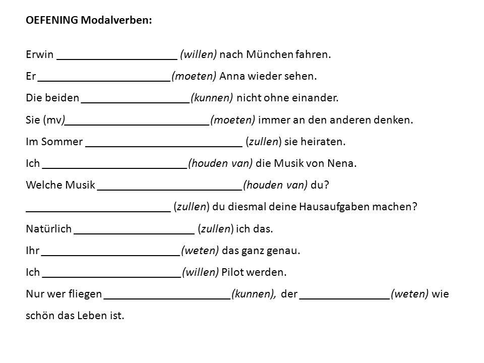 OEFENING Modalverben: Erwin ____________________ (willen) nach München fahren. Er ______________________(moeten) Anna wieder sehen. Die beiden _______