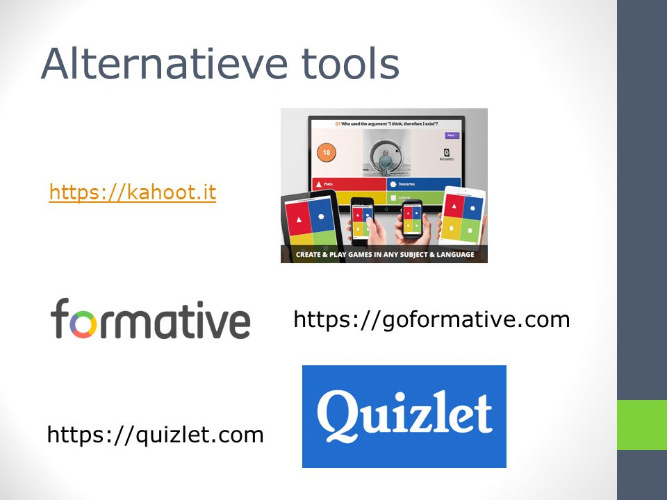 Alternatieve tools https://kahoot.it https://goformative.com https://quizlet.com