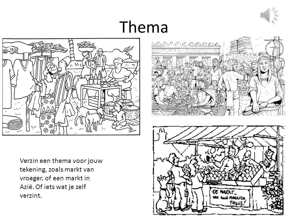 Thema Verzin een thema voor jouw tekening, zoals markt van vroeger, of een markt in Azië.