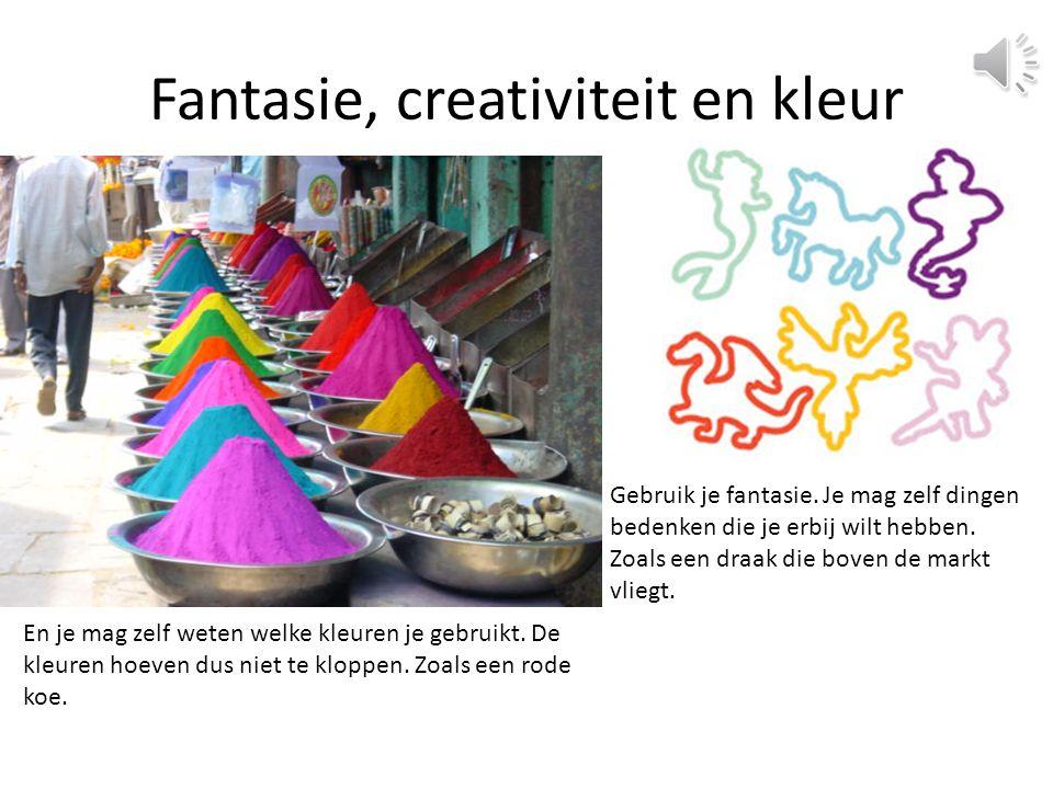 Fantasie, creativiteit en kleur Gebruik je fantasie.