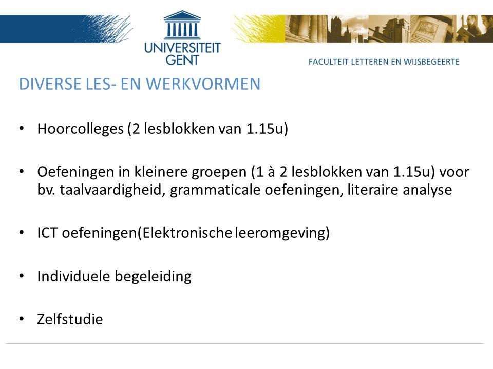 DIVERSE LES- EN WERKVORMEN Hoorcolleges (2 lesblokken van 1.15u) Oefeningen in kleinere groepen (1 à 2 lesblokken van 1.15u) voor bv. taalvaardigheid,