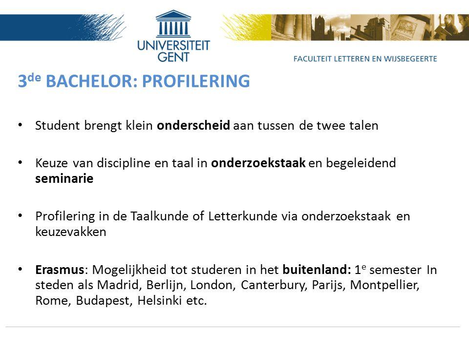 3 de BACHELOR: PROFILERING Student brengt klein onderscheid aan tussen de twee talen Keuze van discipline en taal in onderzoekstaak en begeleidend sem