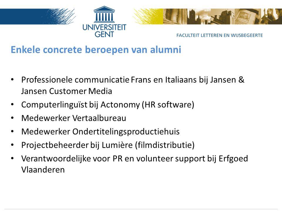 Enkele concrete beroepen van alumni Professionele communicatie Frans en Italiaans bij Jansen & Jansen Customer Media Computerlinguïst bij Actonomy (HR