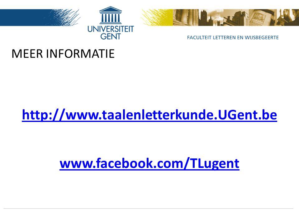 MEER INFORMATIE http://www.taalenletterkunde.UGent.be www.facebook.com/TLugent