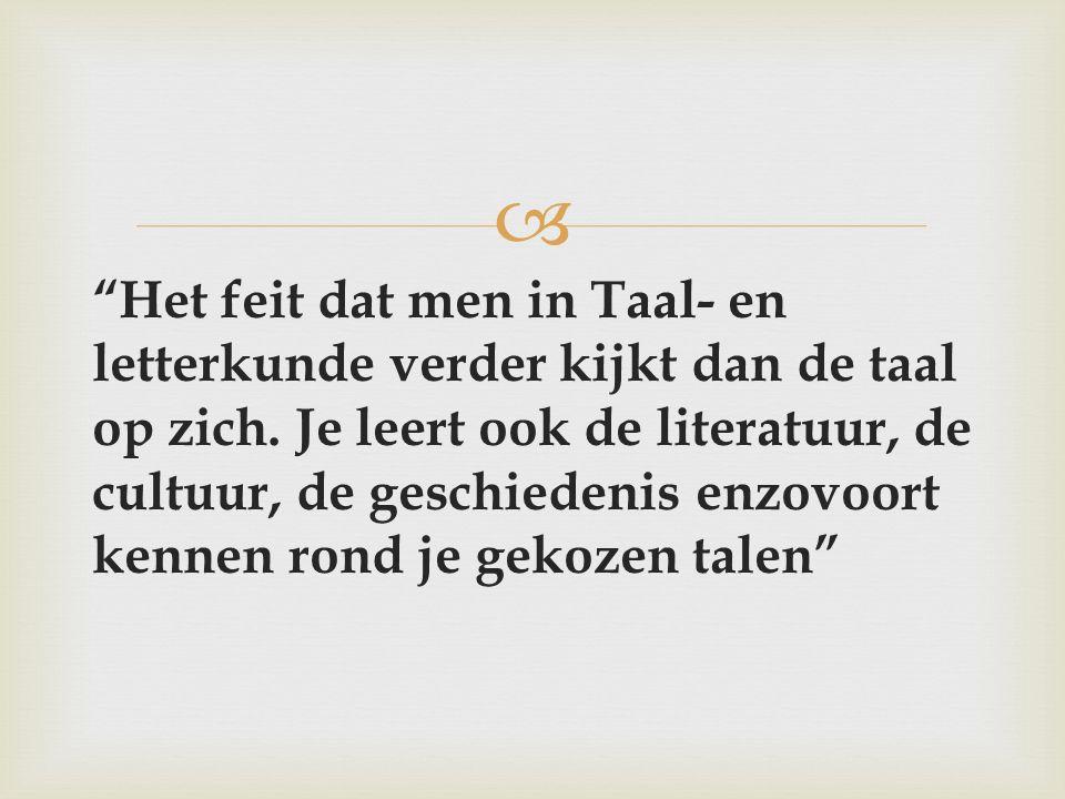 Het feit dat men in Taal- en letterkunde verder kijkt dan de taal op zich.