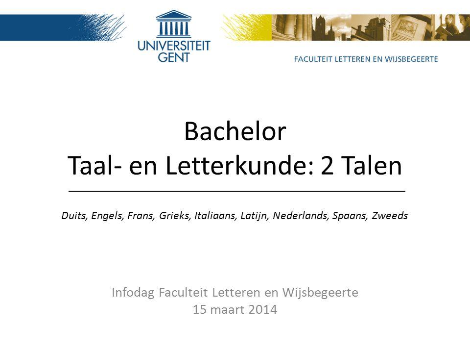 Bachelor Taal- en Letterkunde: 2 Talen Infodag Faculteit Letteren en Wijsbegeerte 15 maart 2014 Duits, Engels, Frans, Grieks, Italiaans, Latijn, Nederlands, Spaans, Zweeds