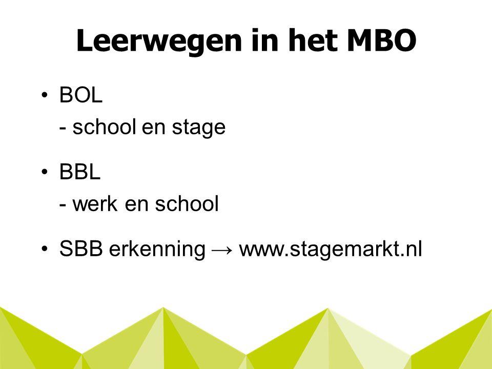 Leerwegen in het MBO BOL - school en stage BBL - werk en school SBB erkenning → www.stagemarkt.nl