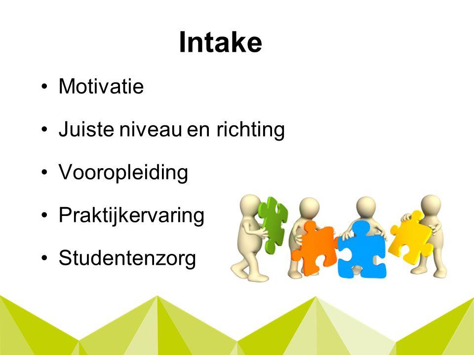 Intake Motivatie Juiste niveau en richting Vooropleiding Praktijkervaring Studentenzorg