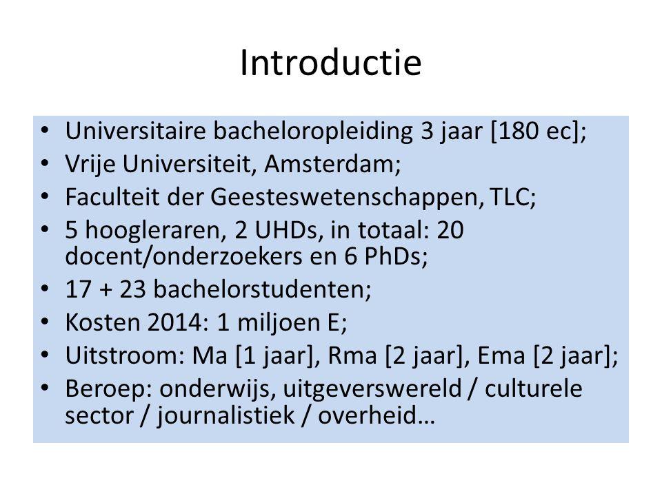 Introductie Universitaire bacheloropleiding 3 jaar [180 ec]; Vrije Universiteit, Amsterdam; Faculteit der Geesteswetenschappen, TLC; 5 hoogleraren, 2 UHDs, in totaal: 20 docent/onderzoekers en 6 PhDs; 17 + 23 bachelorstudenten; Kosten 2014: 1 miljoen E; Uitstroom: Ma [1 jaar], Rma [2 jaar], Ema [2 jaar]; Beroep: onderwijs, uitgeverswereld / culturele sector / journalistiek / overheid…