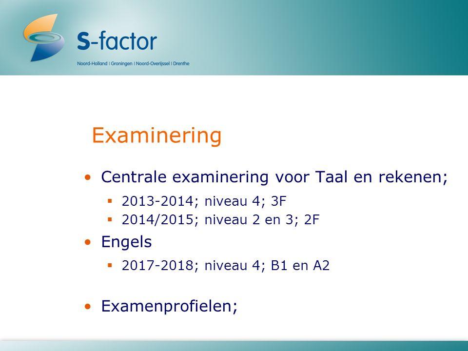 Examinering Centrale examinering voor Taal en rekenen;  2013-2014; niveau 4; 3F  2014/2015; niveau 2 en 3; 2F Engels  2017-2018; niveau 4; B1 en A2 Examenprofielen;